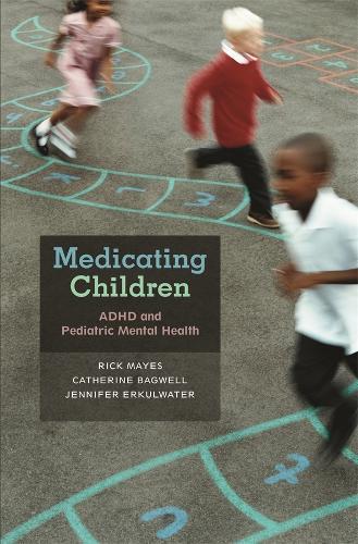 Medicating Children: ADHD and Pediatric Mental Health (Hardback)