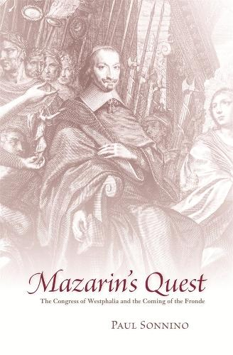 Mazarin's Quest: The Congress of Westphalia and the Coming of the Fronde (Hardback)
