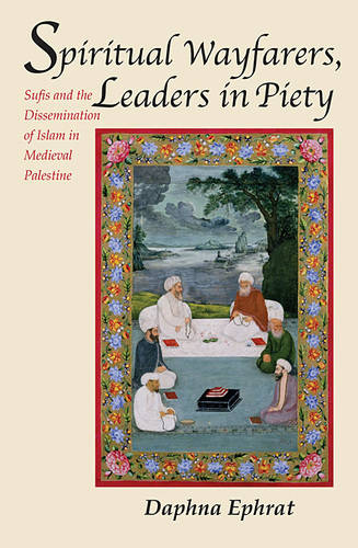 Spiritual Wayfarers, Leaders in Piety: Sufis and the Dissemination of Islam in Medieval Palestine - Harvard Middle Eastern Monographs No. 40 (Paperback)