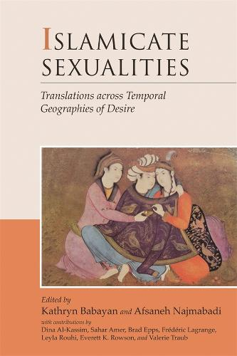 Islamicate Sexualities: Translations Across Temporal Geographies of Desire - Harvard Middle Eastern Monographs No. 39 (Paperback)