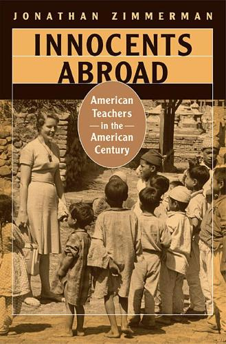 Innocents Abroad: American Teachers in the American Century (Paperback)