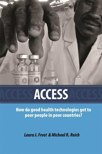 Access: How Do Good Health Technologies Get to Poor People in Poor Countries? - Harvard Series on Population and International Health (Paperback)