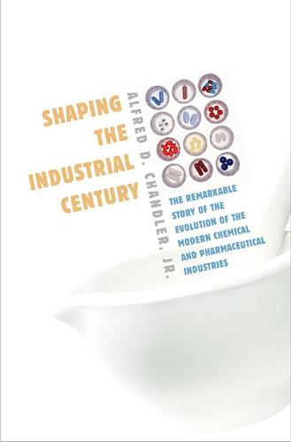 Shaping the Industrial Century: The Remarkable Story of the Evolution of the Modern Chemical and Pharmaceutical Industries (Paperback)