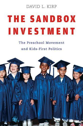 The Sandbox Investment: The Preschool Movement and Kids-First Politics (Paperback)
