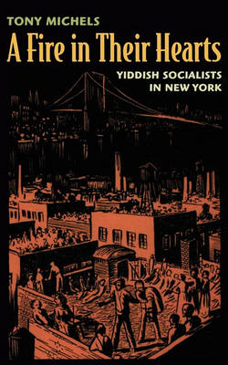 A Fire in Their Hearts: Yiddish Socialists in New York (Paperback)