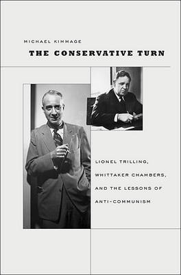 The Conservative Turn: Lionel Trilling, Whittaker Chambers, and the Lessons of Anti-Communism - Harvard Historical Studies (Hardback)