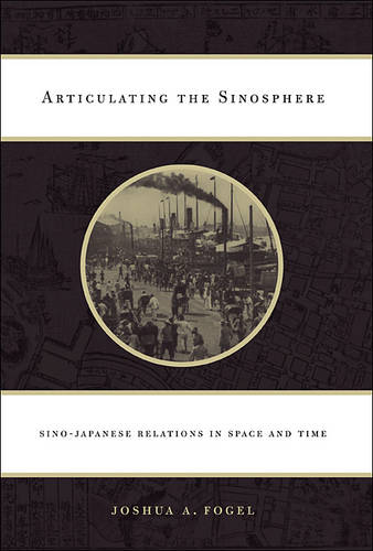 Articulating the Sinosphere: Sino-Japanese Relations in Space and Time (Hardback)