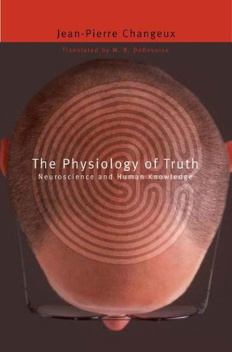 The Physiology of Truth: Neuroscience and Human Knowledge - Mind/Brain/Behavior Initiative (Paperback)