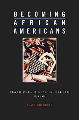 Becoming African Americans: Black Public Life in Harlem, 1919-1939 (Hardback)