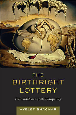 The Birthright Lottery: Citizenship and Global Inequality (Hardback)