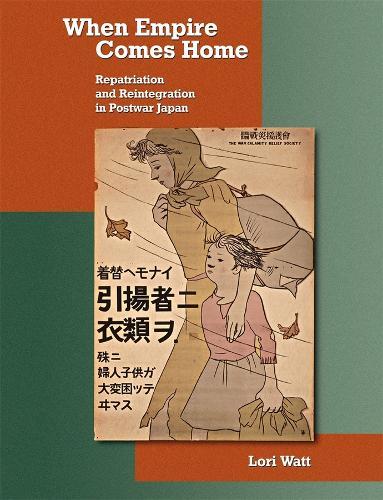 When Empire Comes Home: Repatriation and Reintegration in Postwar Japan - Harvard East Asian Monographs No. 317 (Hardback)