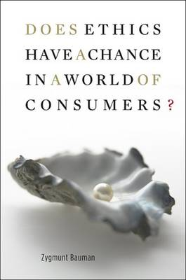 Does Ethics Have a Chance in a World of Consumers? - Institute for Human Sciences Vienna Lecture Series (Paperback)