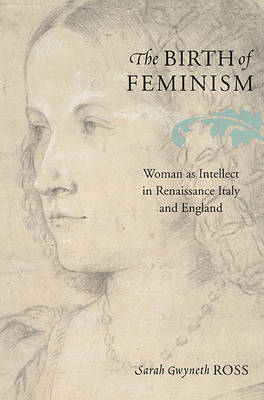 The Birth of Feminism: Woman as Intellect in Renaissance Italy and England (Hardback)