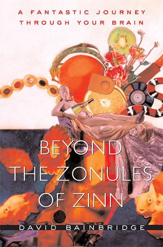 Beyond the Zonules of Zinn: A Fantastic Journey Through Your Brain (Paperback)