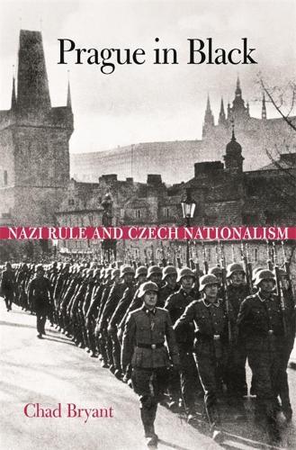 Prague in Black: Nazi Rule and Czech Nationalism (Paperback)