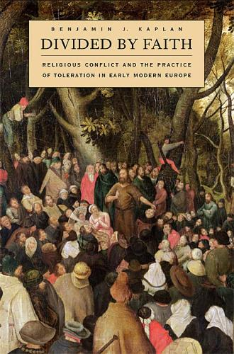 Divided by Faith: Religious Conflict and the Practice of Toleration in Early Modern Europe (Paperback)