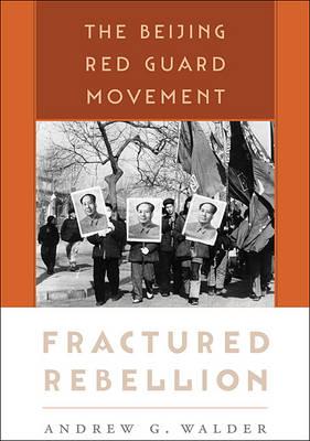 Fractured Rebellion: The Beijing Red Guard Movement (Hardback)