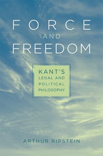 Force and Freedom: Kant's Legal and Political Philosophy (Hardback)