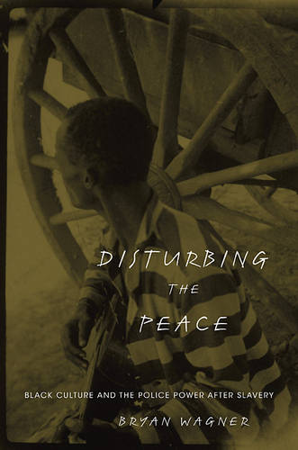 Disturbing the Peace: Black Culture and the Police Power after Slavery (Hardback)