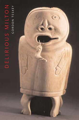 Delirious Milton: The Fate of the Poet in Modernity (Paperback)