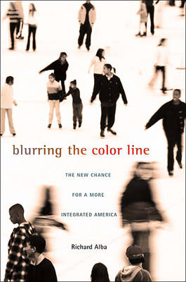 Blurring the Color Line: The New Chance for a More Integrated America - The Nathan I. Huggins Lectures (Hardback)