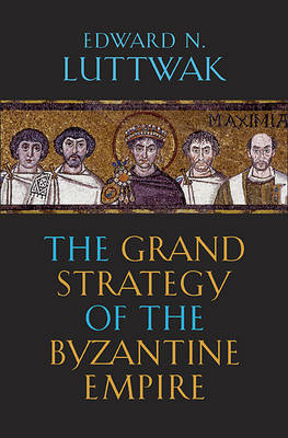 The Grand Strategy of the Byzantine Empire (Hardback)