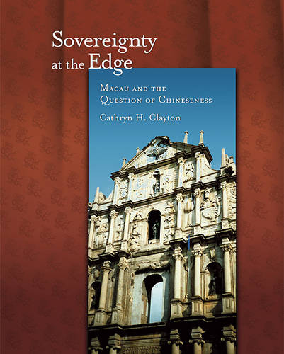 Sovereignty at the Edge: Macau and the Question of Chineseness - Harvard East Asian Monographs No. 324 (Hardback)