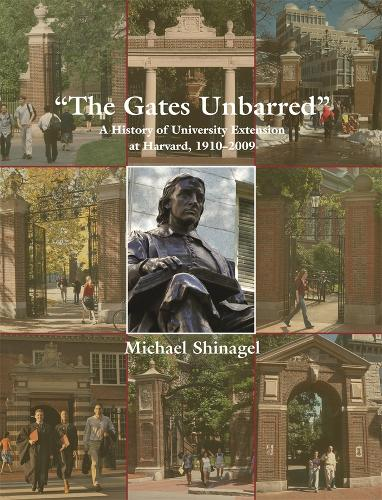The Gates Unbarred: A History of University Extension at Harvard, 1910-2009 - Harvard University Extension School (Hardback)
