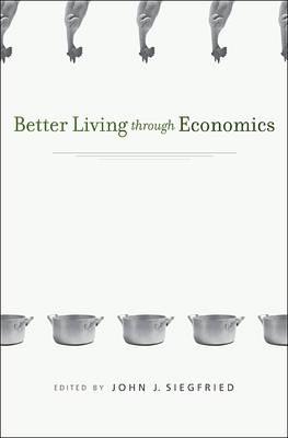 Better Living Through Economics (Hardback)