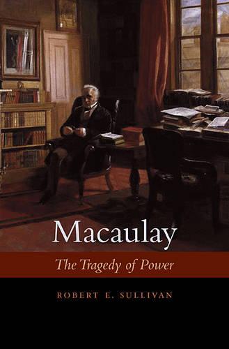 Macaulay: The Tragedy of Power (Hardback)