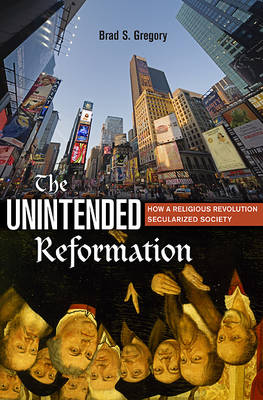 The Unintended Reformation: How a Religious Revolution Secularized Society (Hardback)
