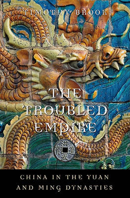 The Troubled Empire: China in the Yuan and Ming Dynasties - History of Imperial China (Hardback)