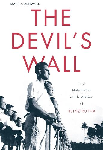 The Devil's Wall: The Nationalist Youth Mission of Heinz Rutha (Hardback)