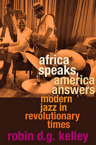 Africa Speaks, America Answers: Modern Jazz in Revolutionary Times - The Nathan I Huggins Lectures                         (HUP) (Hardback)