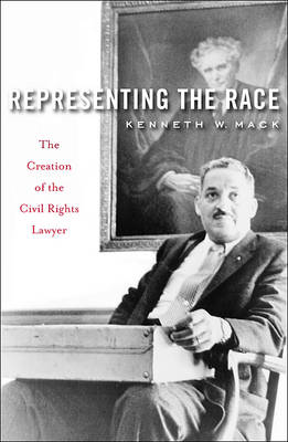 Representing the Race: The Creation of the Civil Rights Lawyer (Hardback)