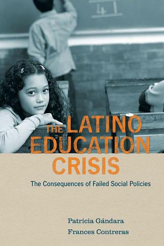 The Latino Education Crisis: The Consequences of Failed Social Policies (Paperback)