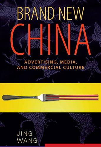 Brand New China: Advertising, Media, and Commercial Culture (Paperback)