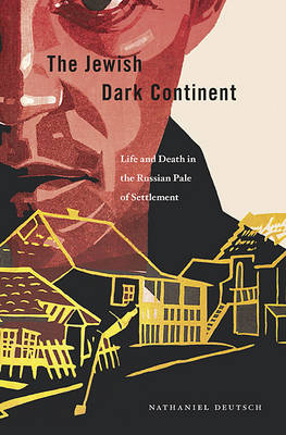 The Jewish Dark Continent: Life and Death in the Russian Pale of Settlement (Hardback)