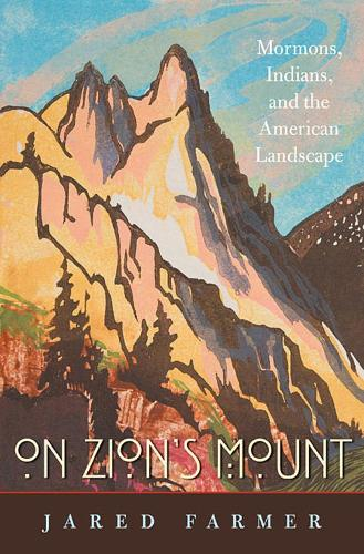 On Zion's Mount: Mormons, Indians, and the American Landscape (Paperback)
