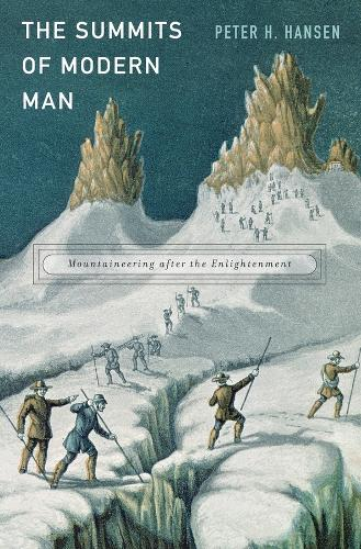 The Summits of Modern Man: Mountaineering after the Enlightenment (Hardback)