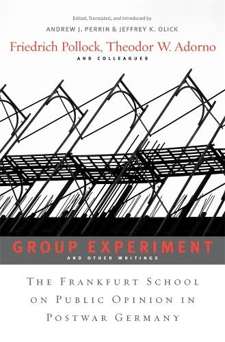 <i>Group Experiment</i> and Other Writings: The Frankfurt School on Public Opinion in Postwar Germany (Hardback)