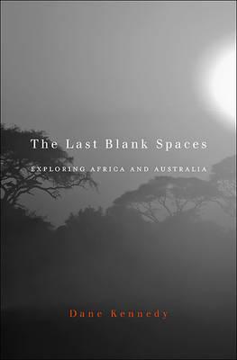 The Last Blank Spaces: Exploring Africa and Australia (Hardback)