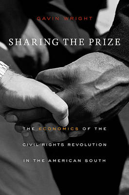 Sharing the Prize: The Economics of the Civil Rights Revolution in the American South (Hardback)
