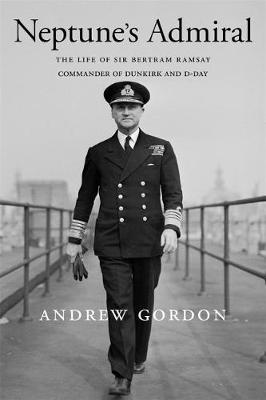 Neptune's Admiral: The Life of Sir Bertram Ramsay, Commander of Dunkirk and D-Day (Hardback)