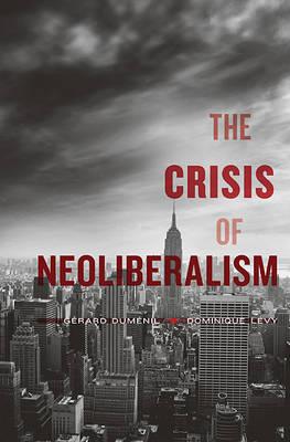 The Crisis of Neoliberalism (Hardback)