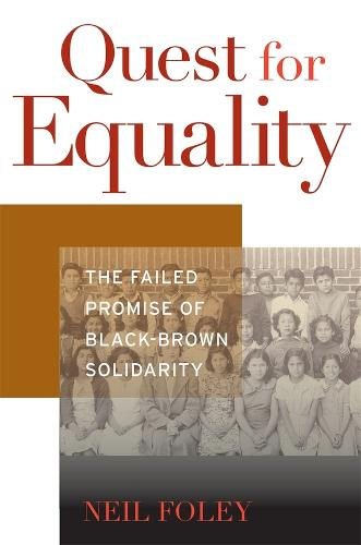 Quest for Equality: The Failed Promise of Black-Brown Solidarity - The Nathan I. Huggins Lectures (Hardback)