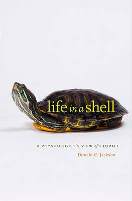 Life in a Shell: A Physiologist's View of a Turtle (Hardback)