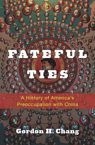 Fateful Ties: A History of America's Preoccupation with China (Hardback)