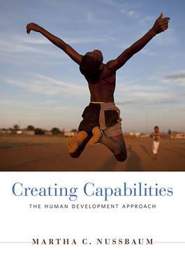 Creating Capabilities: The Human Development Approach (Hardback)