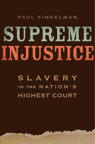 Supreme Injustice: Slavery in the Nation's Highest Court - The Nathan I. Huggins Lectures (Hardback)